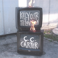 CC Carter | Kill Your Television