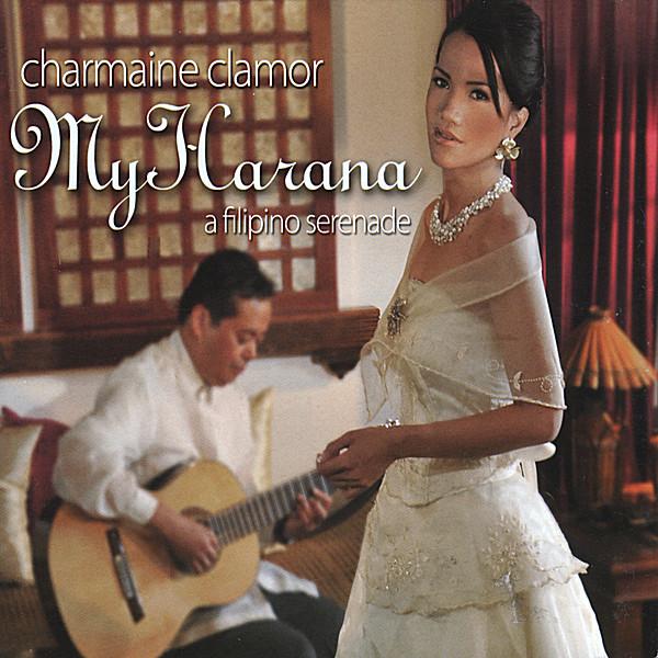 Charmaine Clamor | My Harana: A Filipino Serenade | CD Baby Music Store
