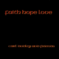 Carl Dudley and Friends | Faith Hope Love