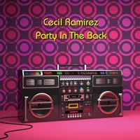 Cecil Ramirez | Party in the Back