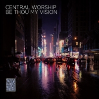 Central Worship   Be Thou My Vision   CD Baby Music Store