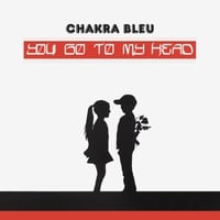 Chakra Bleu | You Go to My Head