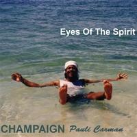 Champaign Pauli Carman: Eyes Of The Spirit