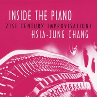 Hsia-Jung Chang | Inside the Piano - 21st Century Improvisations