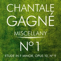 Chantale Gagne | Miscellany, No. 1: Etude in F Minor, Op. 10, No. 9