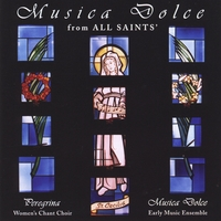 Peregrina Chant Choir of All Saints & Musica Dolce Early Music Ensemble | Musica Dolce from All Saints'