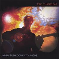Mike Chappelear | When Push Comes To Shove