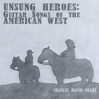 Charles David Smart | Unsung Heros: Guitar Songs of the American West