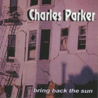 Charles Parker | Bring Back the Sun