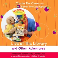 Charles the Clown & Charles Kraus | Live at the Library and Other Adventures