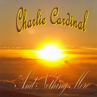 Charlie Cardinal | And Nothing More