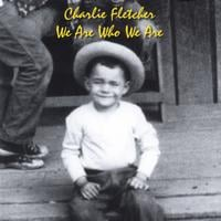 charlie fletcher | we are who we are