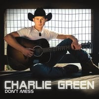 Charlie Green | Don't Mess
