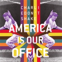 Charlie Don't Shake | The America Is Our Office EP
