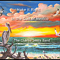 Charlie Souza Band | Make it Right (In the Gulf of Mexico)