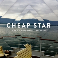 Cheap Star | Songs for the Farrelly Brothers