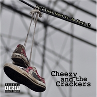 Cheezy and the Crackers | Don't Talk About It, Be About It