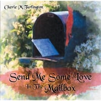 Cherie M Turlington | Send Me Some Love in the Mailbox