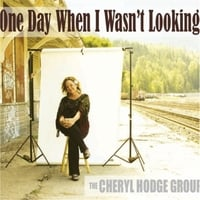 The Cheryl Hodge Group | One Day When I Wasn't Looking