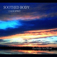 Cheryl Hodge & Steve Deconti | Soothed Body; Calm Spirit