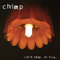chimp | can't stop, on fire