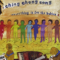 Ching Chong Song | Everything is for the Babies