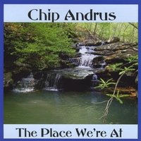 Chip Andrus | The Place We're At