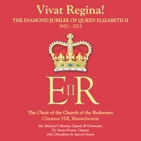 Various Artists, Michael S. Murray, L'académie, Stuart Forster & The Choir of the Church of the Redeemer | Vivat Regina!  the Diamond Jubilee of Queen Elizabeth II 1952-2012