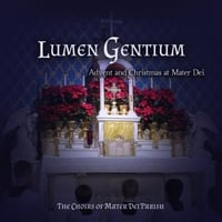 Choirs of Mater Dei Parish | Lumen Gentium: Advent & Christmas At Mater Dei