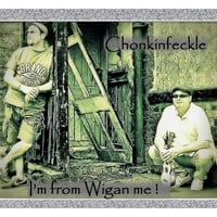 Chonkinfeckle | I'm from Wigan Me!