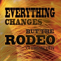 Chris Allen | Everything Changes but the Rodeo