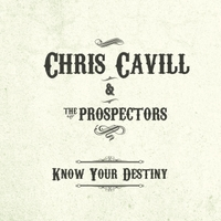 Chris Cavill & The Prospectors | Know Your Destiny