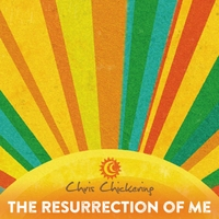 Chris Chickering | The Resurrection of Me