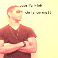 Chris Cornwell: Lose Ya Mind