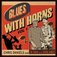 Chris Daniels & the Kings | Blues with Horns, Vol. 1 (feat. Freddi Gowdy)