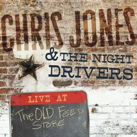 Chris Jones & the Night Drivers | Live At the Old Feedstore