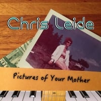 Chris Leide | Pictures of Your Mother