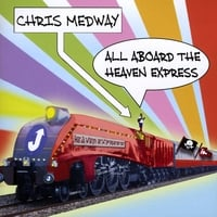 Chris Medway | All Aboard the Heaven Express
