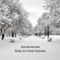 Chris Pasin | Baby It's Cold Outside