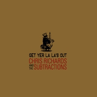 Chris Richards and the Subtractions | Get Yer La La's Out