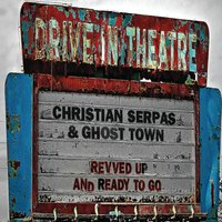 Christian Serpas & Ghost Town | Revved Up and Ready to Go