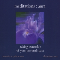 Christina Cross | Meditations : Aura - Taking Ownership of Your Personal Space