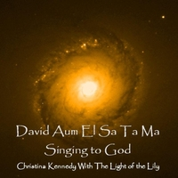 Christina Kennedy With  The Light of the Lily | David Aum El Sa Ta Ma - Singing to God