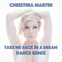 Christina Martin | Take Me Back in a Dream (Dance Remix)
