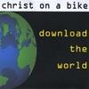CHRIST ON A BIKE: Download the World