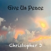 Christopher J: Give Us Peace