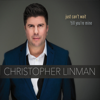 Christopher Linman | Just Can't Wait 'Till You're Mine