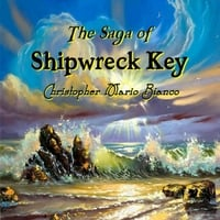 Christopher Mario Bianco | The Saga of Shipwreck Key