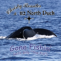 "Christy Rossiter & 112 North Duck | Gone Fishin' (With Billy ""The Kid"")"