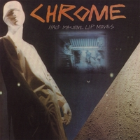 CHROME: Half Machine Lip Moves